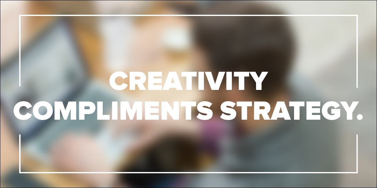 Creativity compliments strategy